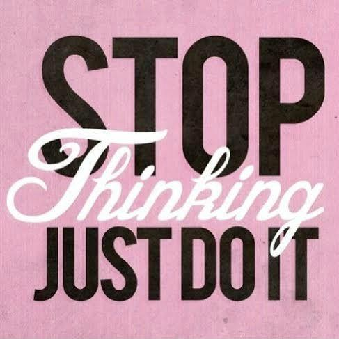 stop-thinking-just-do-it-quote-1
